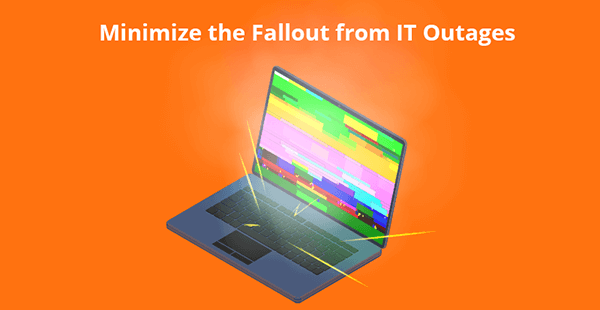 Minimize the fallout from IT outages